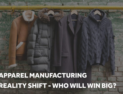 The Apparel Manufacturing Reality Shift – How Certain Brands Will Win Big