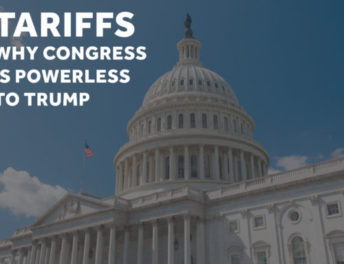 Tariffs – Why Congress is Powerless to Trump