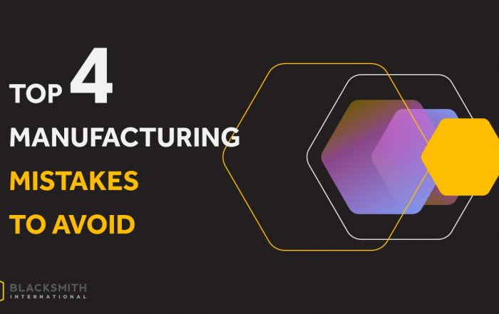 Top 4 Manufacturing Mistakes to avoid